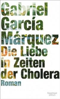 Die Liebe in den Zeiten der Cholera: Roman (German Edition) - Dagmar Ploetz, Gabriel García Márquez