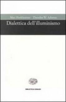 Dialettica dell'illuminismo - Max Horkheimer, Theodor W. Adorno, R. Solmi