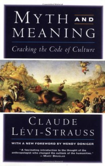 Myth and Meaning: Cracking the Code of Culture - Claude Levi-Strauss