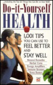 Do-It-Yourself Health: 1,001 Tips You Can Use to Feel Better and Stay Well - Time-Life Books