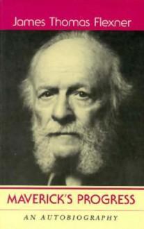 Maverick's Progress: An Autobiography - James Thomas Flexner