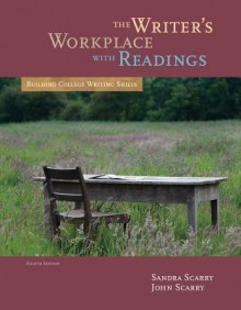 The Writer's Workplace with Readings: Building College Writing Skills - Sandra Scarry, John Scarry