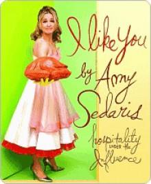 I Like You: Hospitality Under the Influence - Amy Sedaris