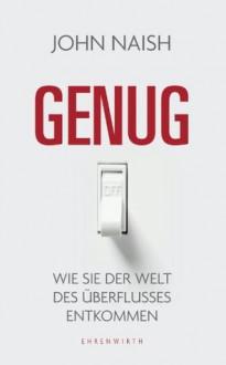 Genug: Wie Sie der Welt des Überflusses entkommen (German Edition) - John Naish, Barbara Först