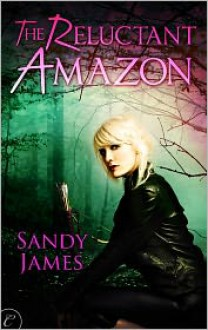 The Reluctant Amazon - Sandy James