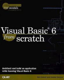 Visual Basic 6 from Scratch (Scratch Series) - Gabriel Oancea