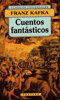 Cuentos Fantásticos - Franz Kafka