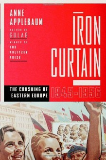 Iron Curtain: The Crushing of Eastern Europe, 1944-1956 [Hardcover] [2012] (Author) Anne Applebaum -