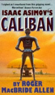 Isaac Asimov's Caliban - Roger MacBride Allen, Isaac Asimov