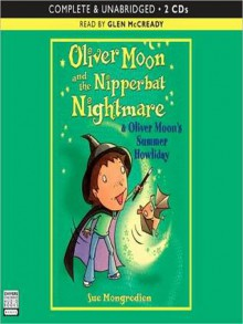 Oliver Moon and the Nippbat Nightmare & Oliver Moon's Summer Howliday - Sue Mongredien, Glen McCready