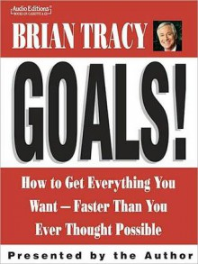 Goals!: How to Get Everything You Want - Faster Than You Ever Thought Possible (MP3 Book) - Brian Tracy