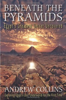 Beneath the Pyramids: Egypt's Greatest Secret Uncovered - Andrew Collins