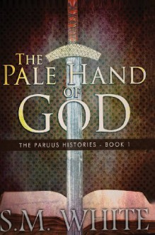 The Pale Hand of God (Volume 1) - S. M. White