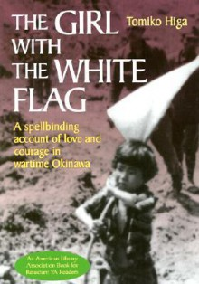 The Girl with the White Flag: A Spellbinding Account of Love and Courage in Wartime Okinawa - Tomiko Higa, Dorothy Britton