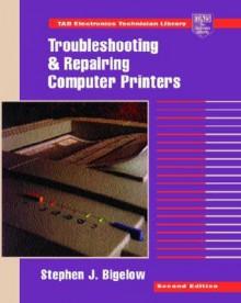 Troubleshooting and Repairing Computer Printers - Stephen J. Bigelow