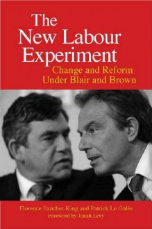 The New Labour Experiment: Change and Reform Under Blair and Brown - Florence Faucher-King, Patrick Le Galxe9s, Gregory Elliott