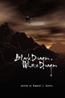 Black Dragon, White Dragon - Eugie Foster, Jeff Crook, Robert J. Santa