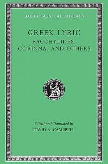 Greek Lyric, Volume IV: Bacchylides, Corinna, and Others - Bacchylides, Corinna, David Campbell