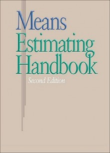 Means Estimating Handbook - William D. Mahoney, Andrea St. Ours, R.S. Means Engineering, Danielle Georges