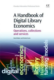 A Handbook of Digital Library Economics: Operations, collections and services - David Baker, Wendy Evans