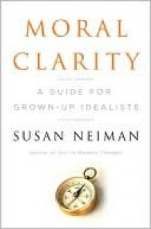 Moral Clarity - Susan Neiman