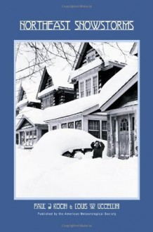 Northeast Snowstorms - 2 Volume Set: Vol. I: Overview; Vol. II: The Cases - Paul J. Kocin,Paul J. Kocin