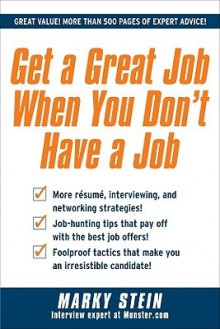 Get a Great Job When You Don't Have a Job - Marky Stein