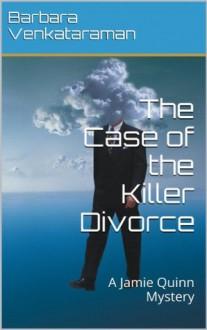 The Case of the Killer Divorce (A Jamie Quinn Mystery) - Barbara Venkataraman