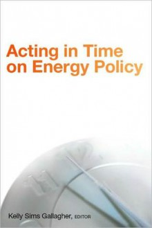 Acting in Time on Energy Policy - Kelly Gallagher
