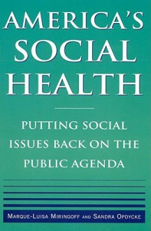 America's Social Health: Putting Social Issues Back on the Public Agenda - Marque-Luisa Miringoff, Sandra Opdycke
