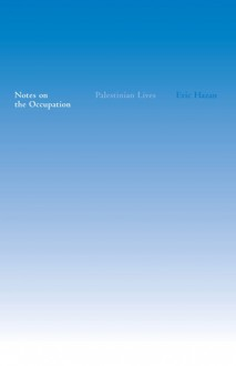 Notes on the Occupation: Palestinian Lives - Eric Hazan,George Holoch