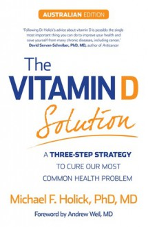 The Vitamin D Solution: A 3-Step Strategy to Cure Our Most Common Health Problem - Michael F. Holick