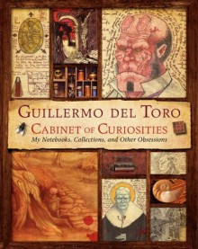 Cabinet of Curiosities: My Notebooks, Collections, and Other Obsessions - Guillermo del Toro,Marc Scott Zicree