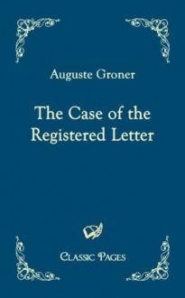 The Case Of The Registered Letter - Auguste Groner