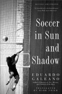 Soccer in Sun and Shadow - Eduardo Galeano