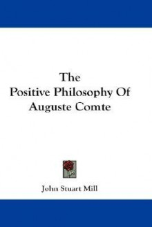 The Positive Philosophy of Auguste Comte - John Stuart Mill
