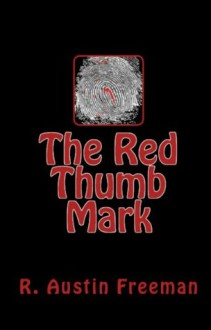 The Red Thumb Mark & The Mystery of 31 New Inn - R. Austin Freeman