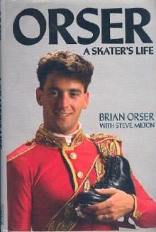 Orser: A Skater's Life - Brian Orser, Steve Milton
