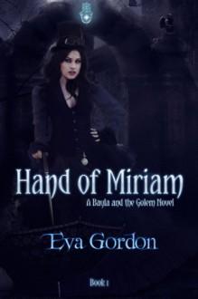 Hand of Miriam (A Bayla and the Golem Novel) - Eva Gordon