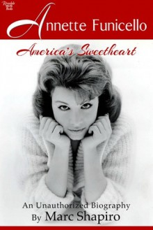 Annette Funicello: America's Sweetheart, An Unauthorized Biography - Marc Shapiro