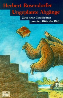 Ungeplante Abgänge - Herbert Rosendorfer