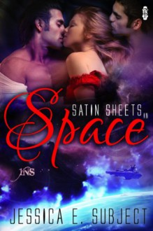 Satin Sheets in Space - Jessica E. Subject
