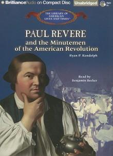 Paul Revere and the Minutemen of the American Revolution - Ryan P. Randolph, Benjamin Becker