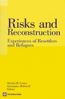 Risks and Reconstruction: Experiences of Resettlers and Refugees - Christopher McDowell