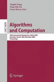 Algorithms and Computation: 20th International Symposium, Isaac 2009, Honolulu, Hawaii, USA, December 16-18, 2009. Proceedings - Ying Fei Dong, Ding-Zhu Du, Oscar H. Ibarra