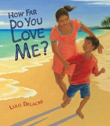 How Far Do You Love Me? - Lulu Delacre