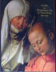 Gothic and Renaissance Art in Nuremberg 1300 - 1550 - Gerhard Bott