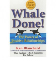 Whale Done! The Power of Positive Relationships - Ken Blanchard