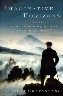 Imaginative Horizons: An Essay in Literary-Philosophical Anthropology - Vincent Crapanzano