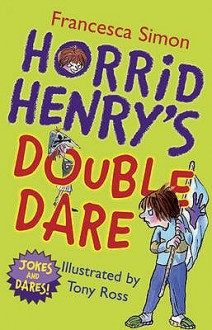 Horrid Henry's Double Dare - Francesca Simon, Tony Ross